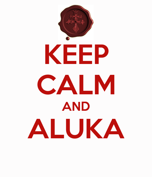 KEEP CALM AND ALUKA