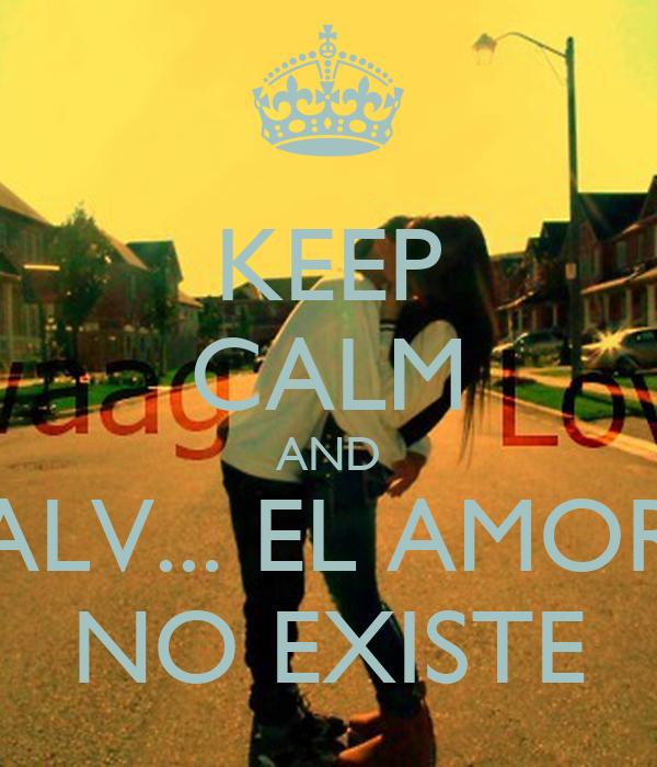 KEEP CALM AND ALV... EL AMOR NO EXISTE