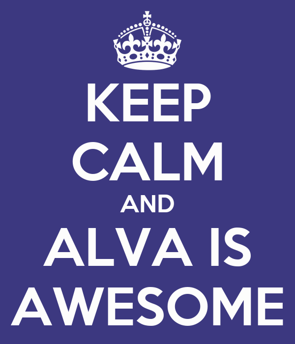 KEEP CALM AND ALVA IS AWESOME