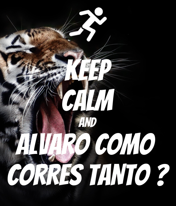 KEEP CALM AND ALVARO COMO  CORRES TANTO ?