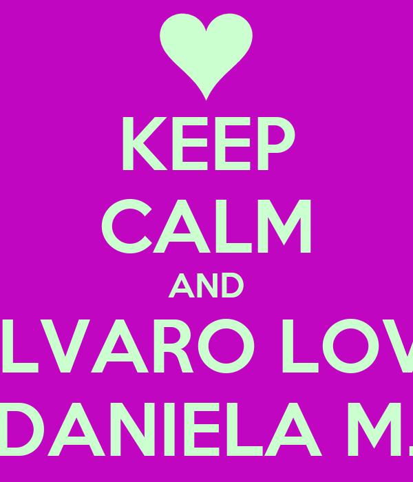 KEEP CALM AND ALVARO LOVE DANIELA M.