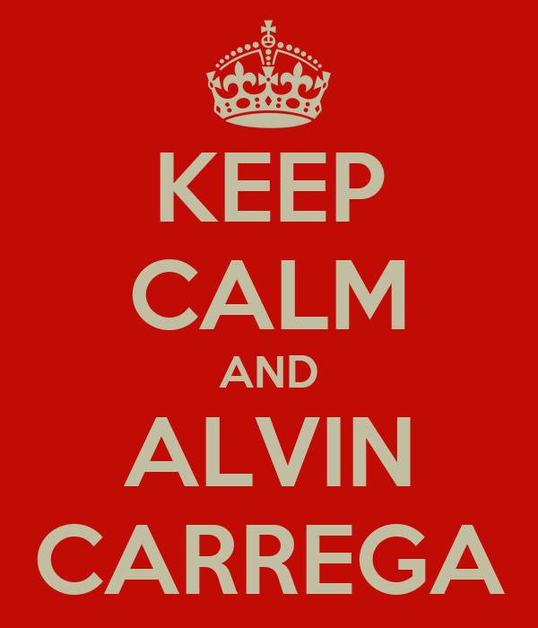 KEEP CALM AND ALVIN CARREGA