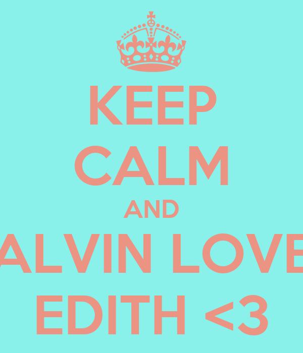 KEEP CALM AND ALVIN LOVE EDITH <3