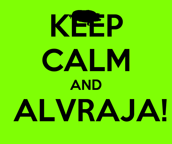 KEEP CALM AND  ALVRAJA!