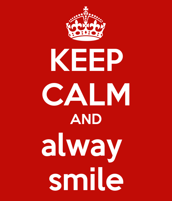 KEEP CALM AND alway  smile