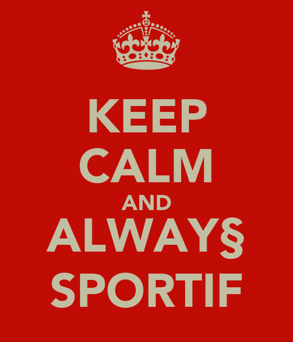 KEEP CALM AND ALWAY§ SPORTIF