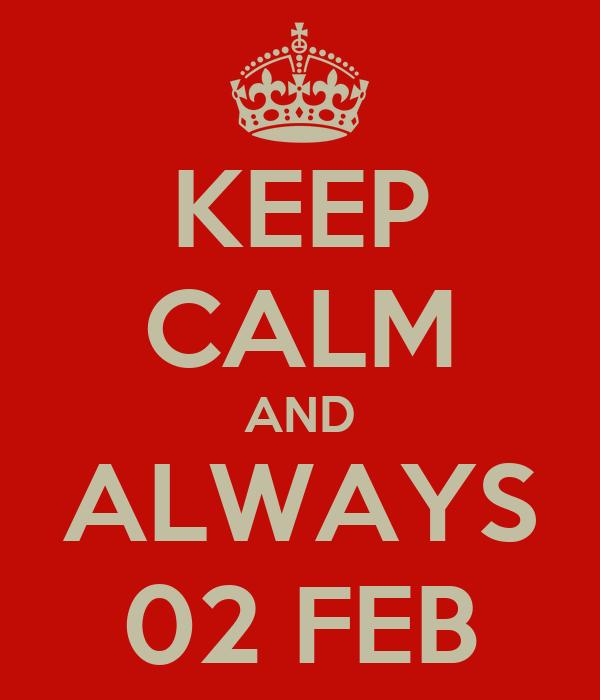 KEEP CALM AND ALWAYS 02 FEB