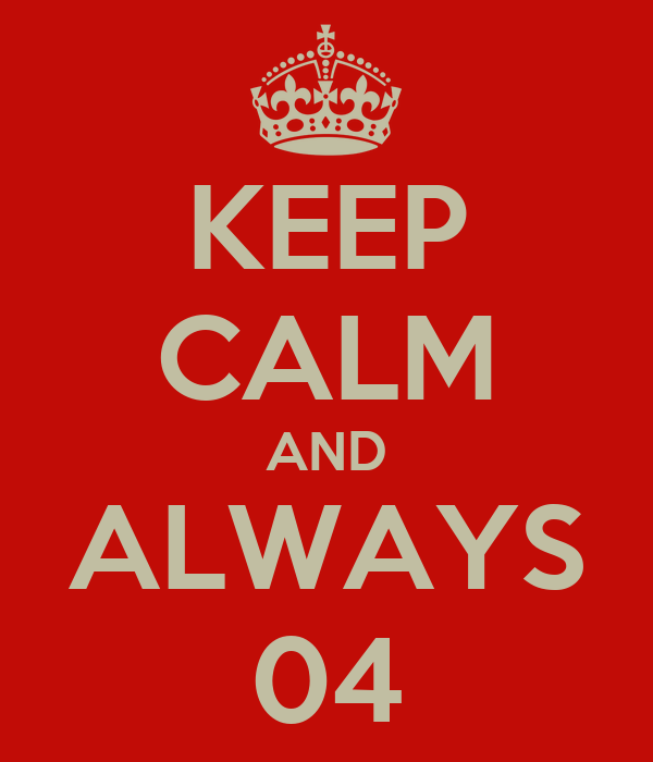 KEEP CALM AND ALWAYS 04