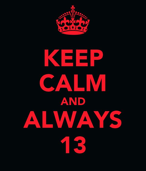 KEEP CALM AND ALWAYS 13
