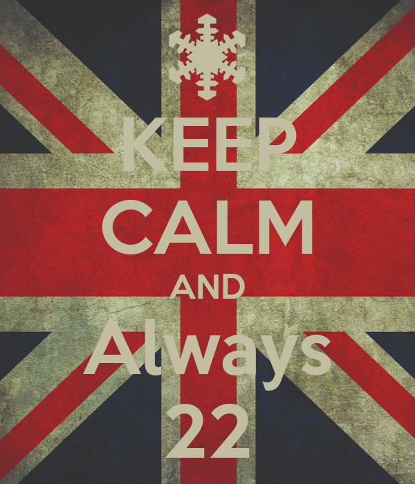 KEEP CALM AND Always 22