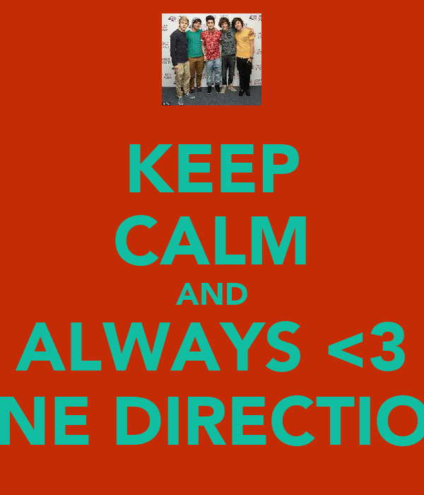 KEEP CALM AND ALWAYS <3 ONE DIRECTION