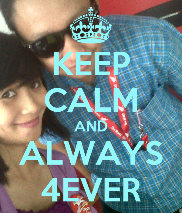 KEEP CALM AND ALWAYS 4EVER