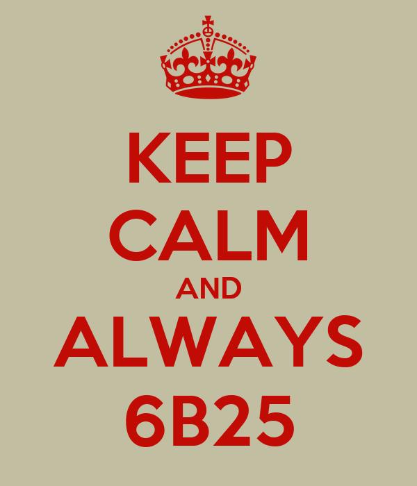 KEEP CALM AND ALWAYS 6B25