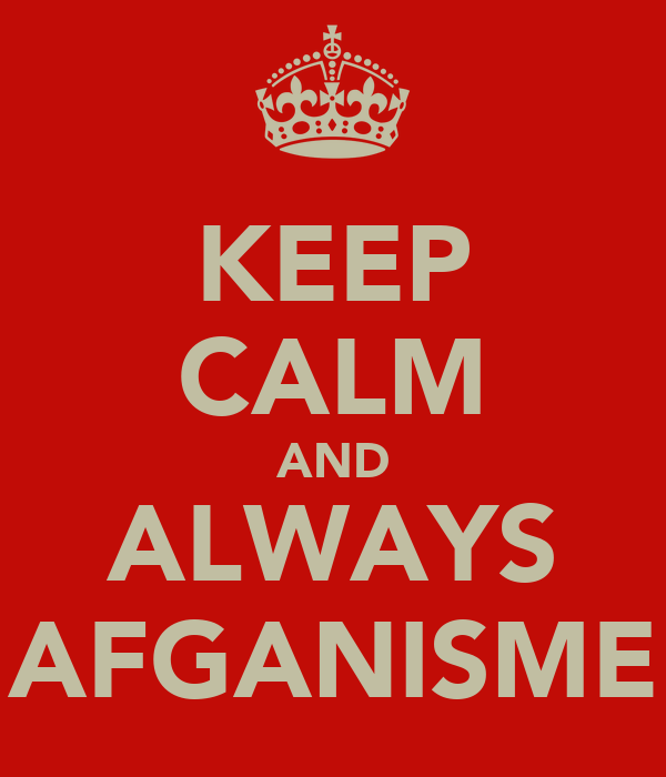 KEEP CALM AND ALWAYS AFGANISME