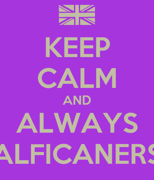 KEEP CALM AND ALWAYS ALFICANERS