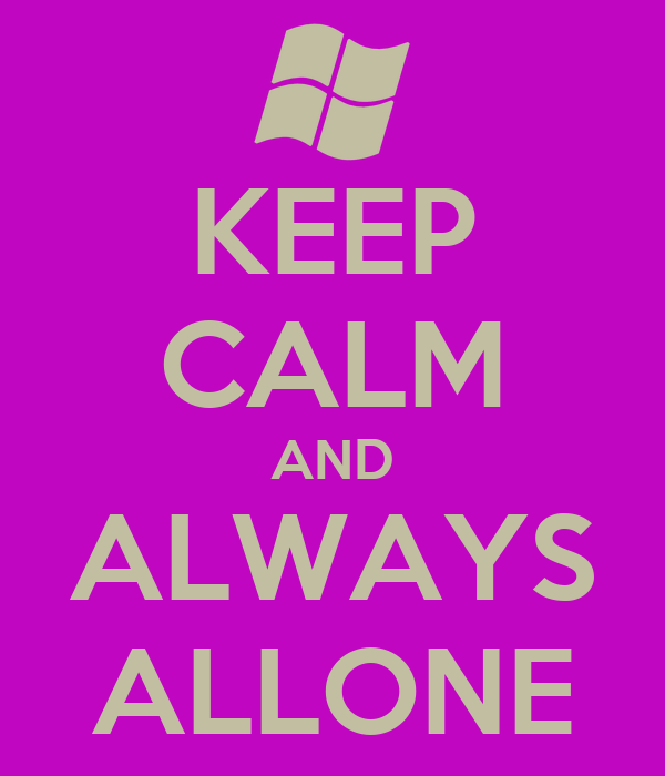 KEEP CALM AND ALWAYS ALLONE