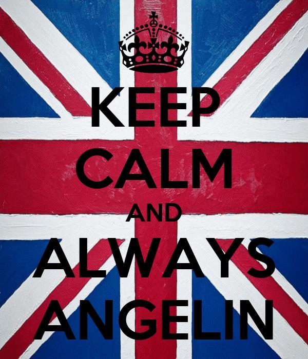 KEEP CALM AND ALWAYS ANGELIN