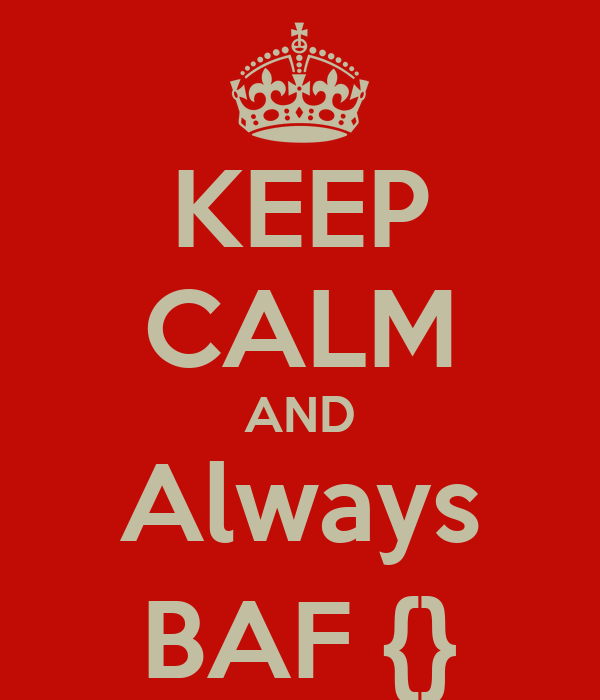 KEEP CALM AND Always BAF {}