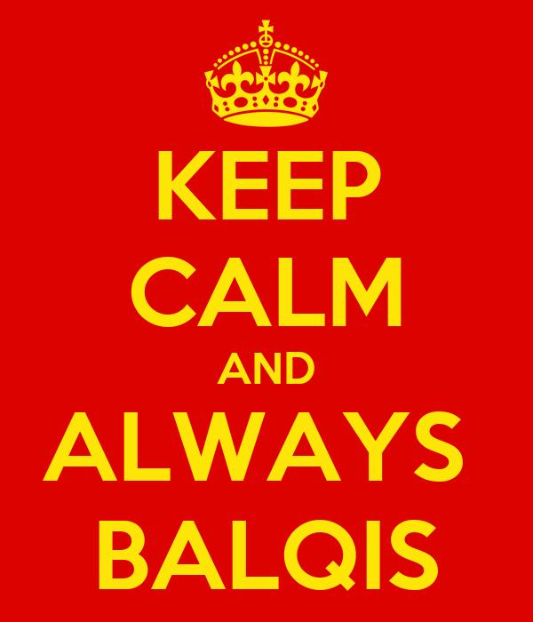 KEEP CALM AND ALWAYS  BALQIS