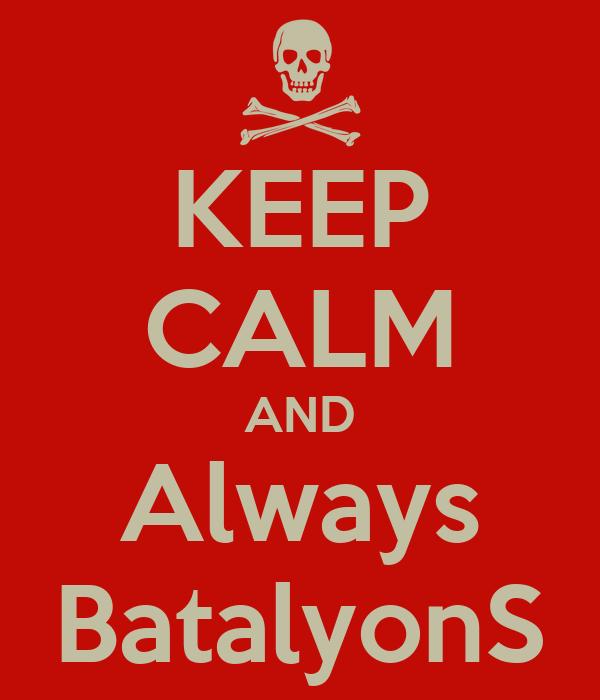 KEEP CALM AND Always BatalyonS