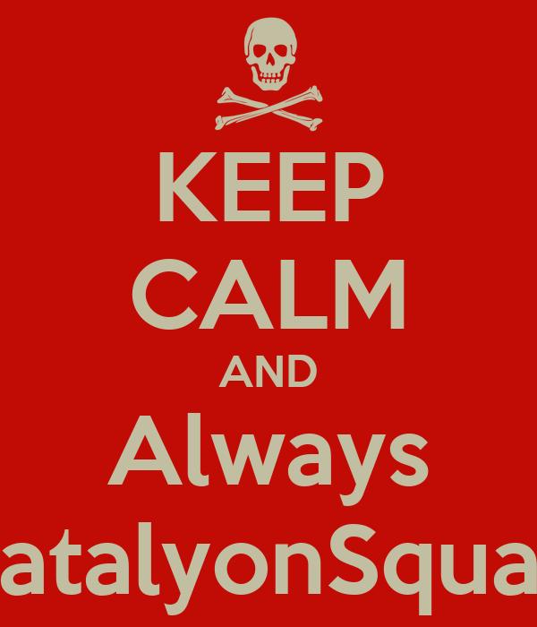 KEEP CALM AND Always BatalyonSquad
