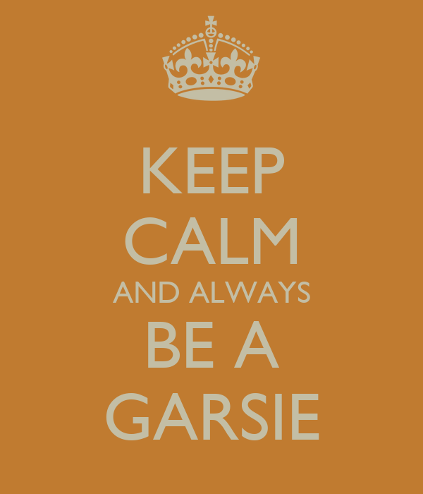 KEEP CALM AND ALWAYS BE A GARSIE
