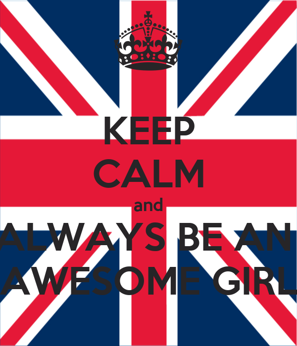 KEEP CALM and ALWAYS BE AN  AWESOME GIRL