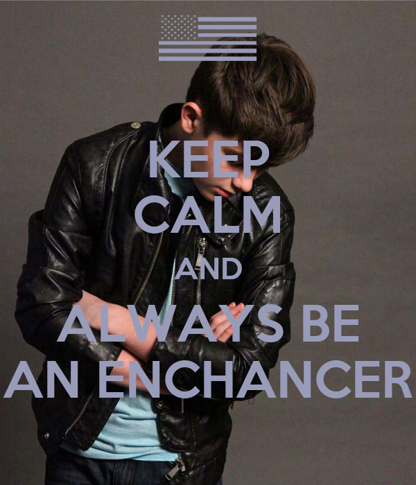 KEEP CALM AND ALWAYS BE AN ENCHANCER