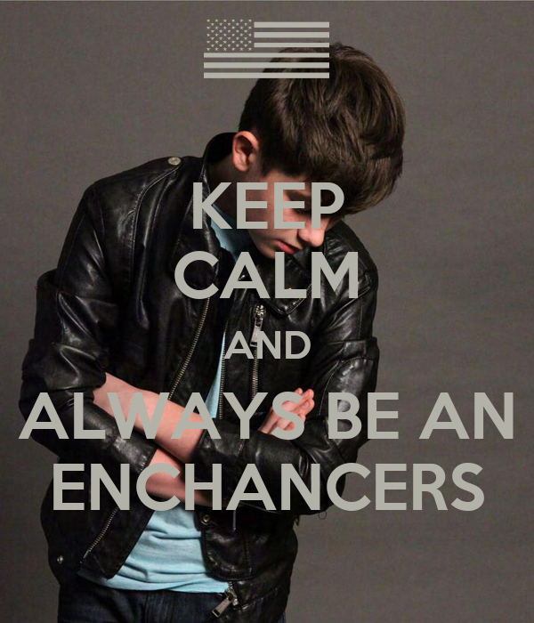 KEEP CALM AND ALWAYS BE AN ENCHANCERS