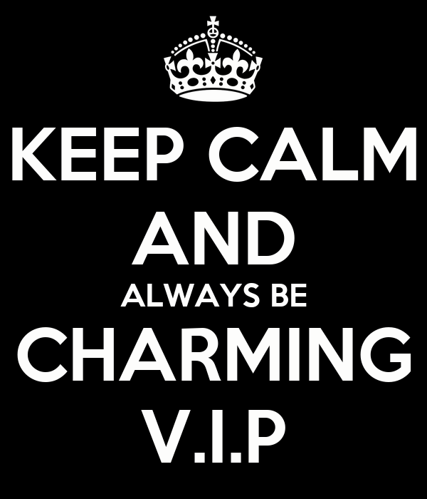 KEEP CALM AND ALWAYS BE CHARMING V.I.P