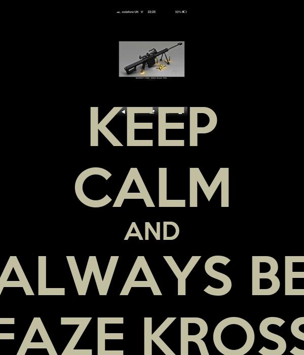 KEEP CALM AND ALWAYS BE FAZE KROSS