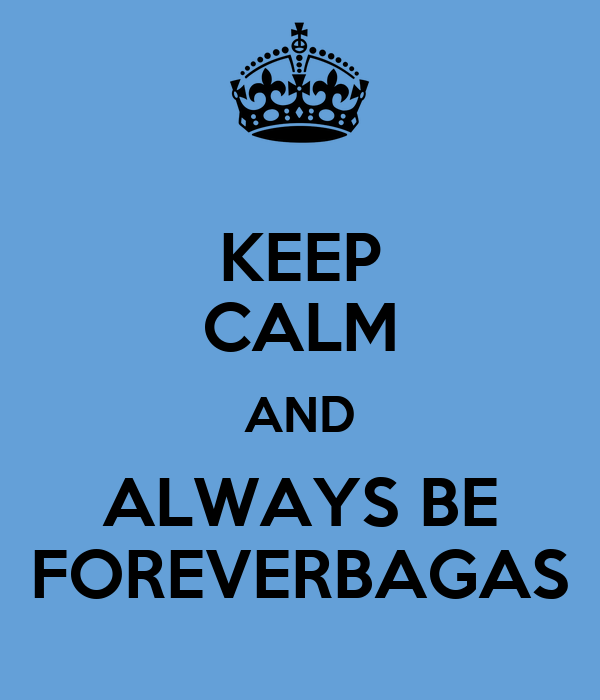 KEEP CALM AND ALWAYS BE FOREVERBAGAS