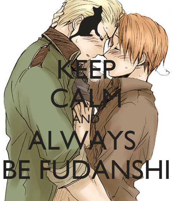 KEEP CALM AND ALWAYS  BE FUDANSHI
