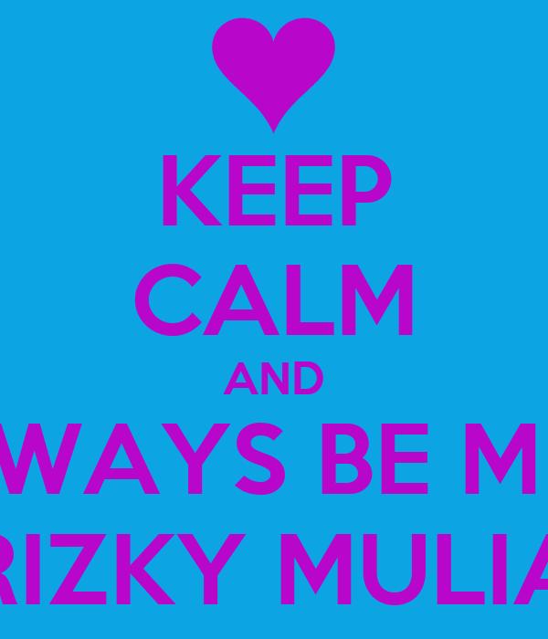 KEEP CALM AND ALWAYS BE MINE RIZKY MULIA