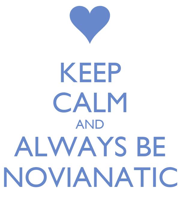 KEEP CALM AND ALWAYS BE NOVIANATIC