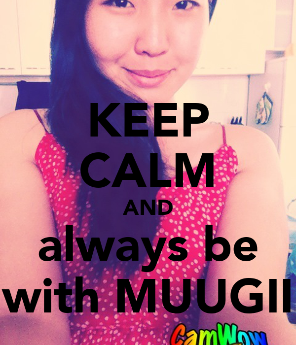 KEEP CALM AND always be with MUUGII