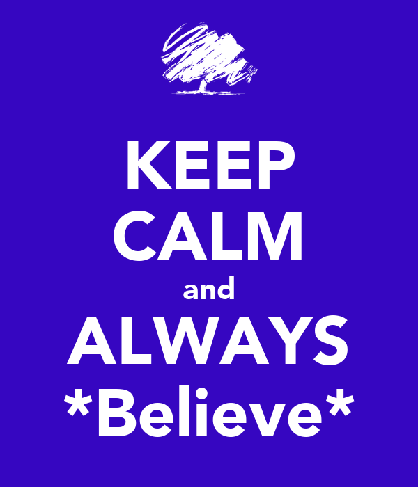 KEEP CALM and ALWAYS *Believe*