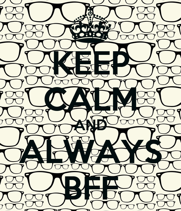 KEEP CALM AND ALWAYS BFF