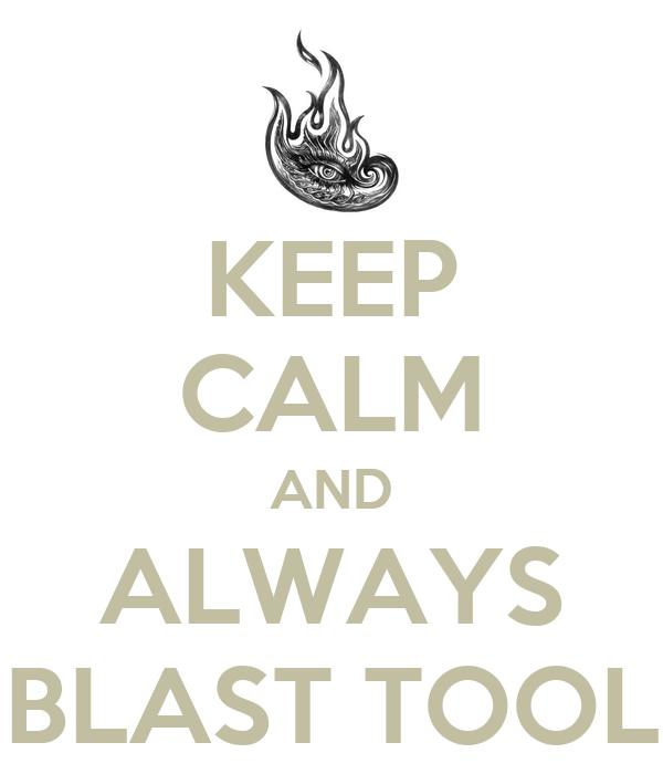 KEEP CALM AND ALWAYS BLAST TOOL