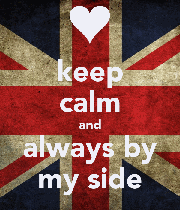 keep calm and always by my side