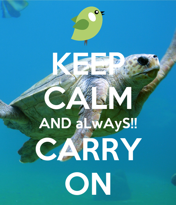 KEEP CALM AND aLwAyS!! CARRY ON