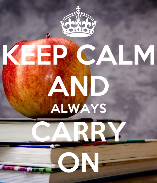 KEEP CALM AND ALWAYS CARRY ON