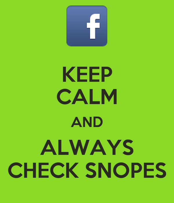 KEEP CALM AND ALWAYS CHECK SNOPES