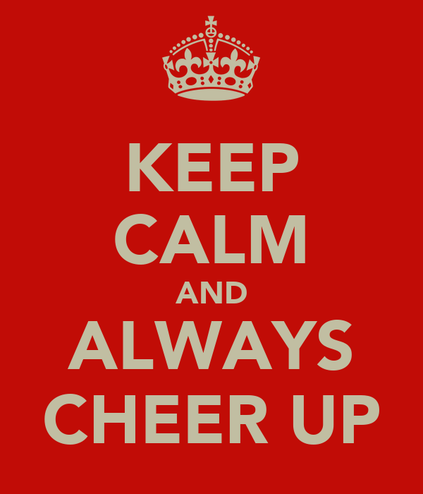 KEEP CALM AND ALWAYS CHEER UP