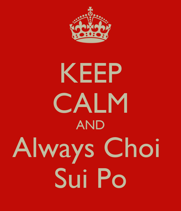 KEEP CALM AND Always Choi  Sui Po