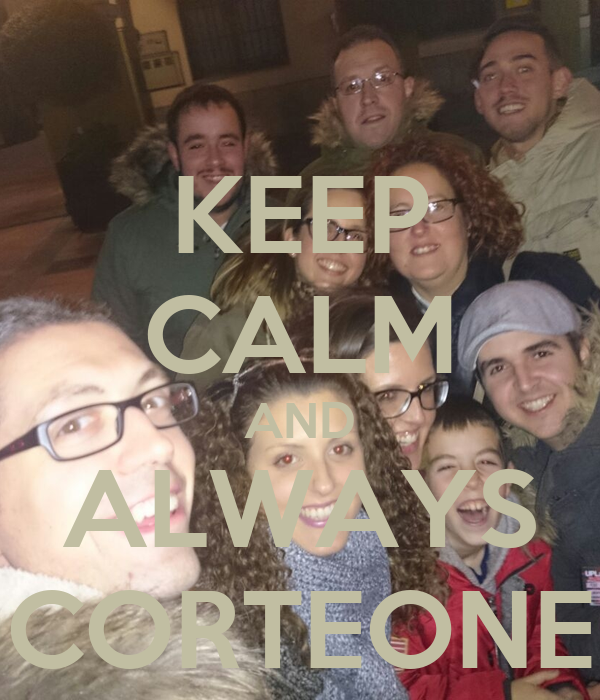 KEEP CALM AND ALWAYS CORTEONE