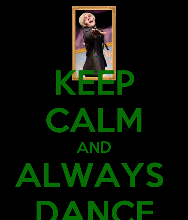 KEEP CALM AND ALWAYS  DANCE