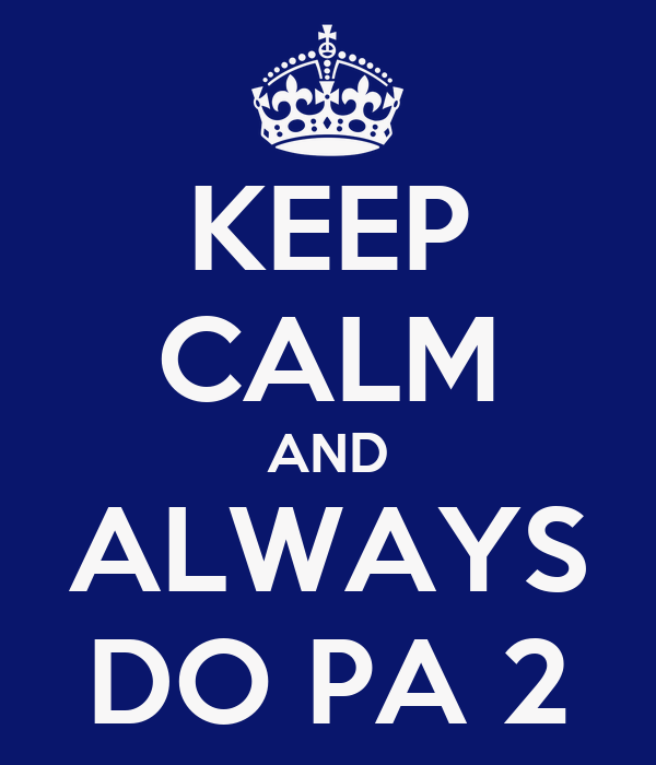 KEEP CALM AND ALWAYS DO PA 2