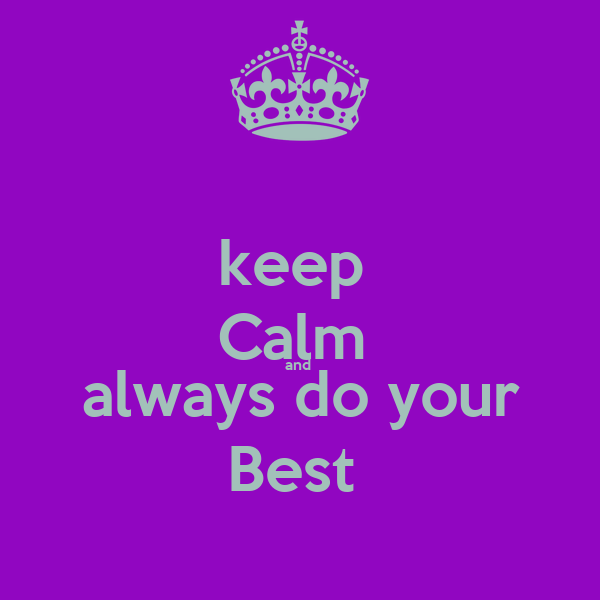 keep  Calm  and   always do your  Best