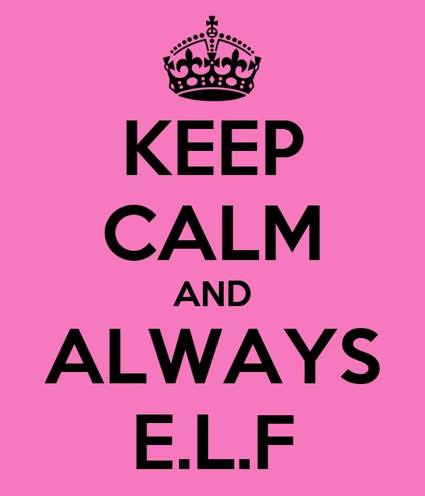 KEEP CALM AND ALWAYS E.L.F